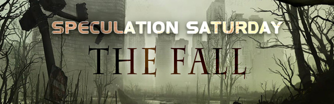 Speculation Saturday #2: The Fall